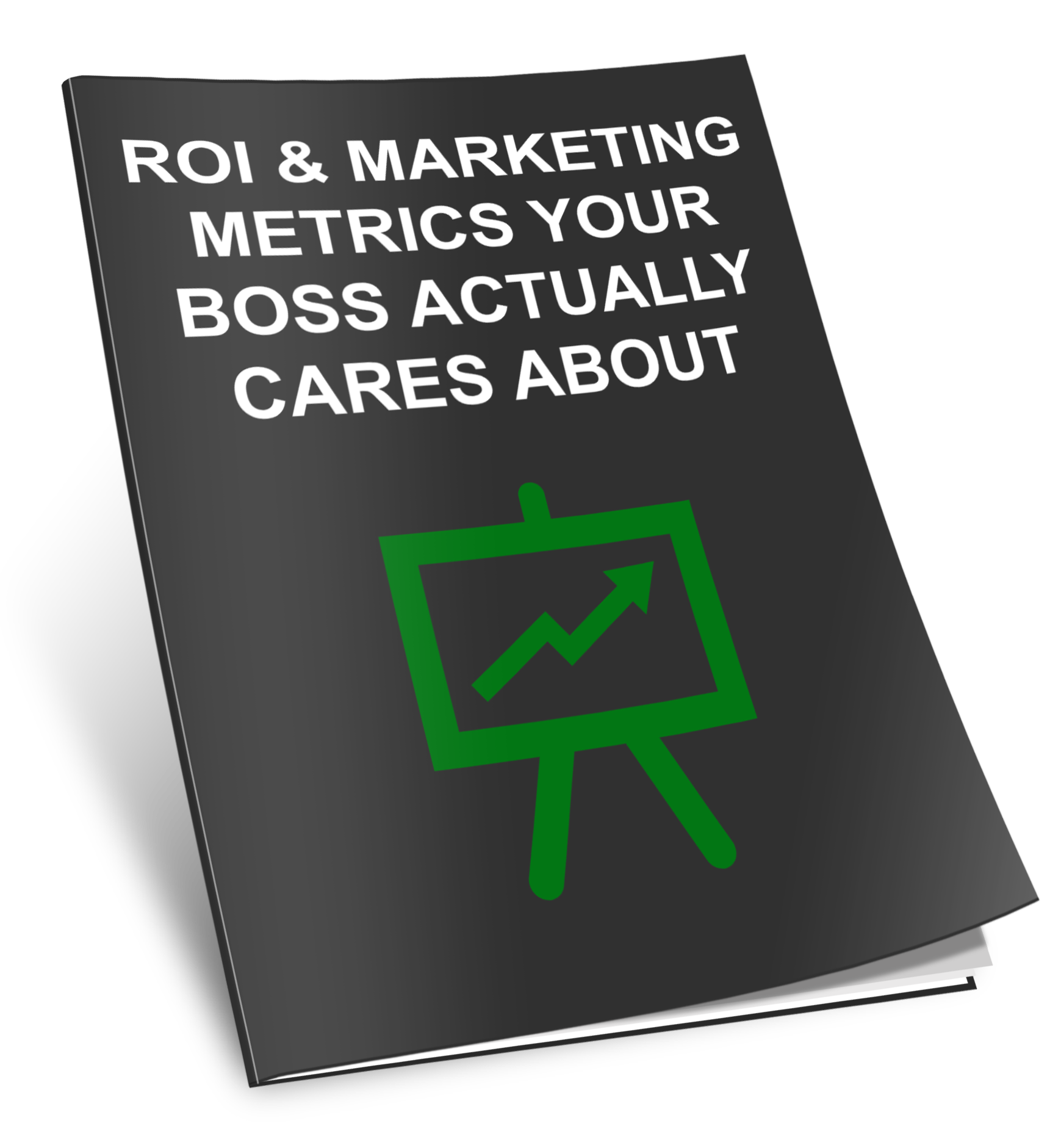 ROI & Marketing Metrics Your Boss Actually Cares About
